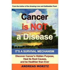 Cancer is not a Disease by Andreas Moritz